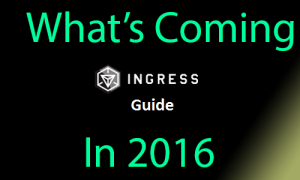 What's Coming in 2016 for Ingress Guide